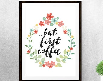 But First Coffee Print 5x7 8x10 11x14 11x17 A3 Instant Download Art Coffee Decor Home Office Decor Arrow Printable Black Coffee flowers