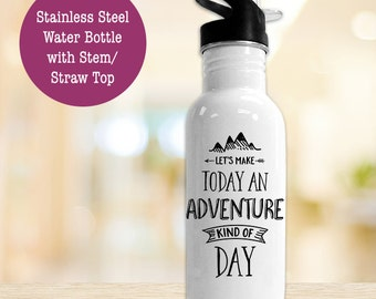 Stainless Steel Water Bottle - Lets Make Today an Adventure Kind of Day Hiking - BPA Free Eco Friendly Water Bottle