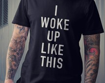 I woke up like this - Unisex - Women's t-shirt - loose fit - funny, humour, sexy, top, slogan, tee, celfie, co co, wildfox, chic tumblr