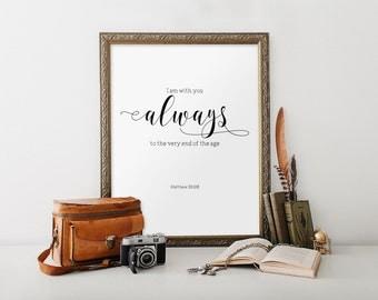 I am with you always, Bible verse, Matthew 28:20, Bible verse print, Scripture print, Bible verse art, Christian wall art, Wall art BD-791