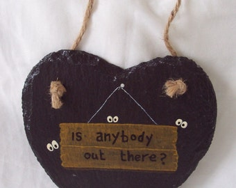Natural Rustic Slate Heart Hand Painted  Message 'Is Anybody Out There' Hanging Slate Heart