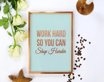 """Quote Poster, """"Work Hard So You Can Shop Harder"""", Wall Decor, Minimal Art, Inspirational Quote, Funny Wall Art, Typographic Print."""