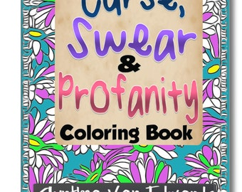 Curse Words, Swear Words and Profanity Coloring Book for Adults