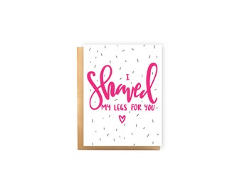 I Shaved My Legs For You- Anniversary Card, Valentine's Day Card, Love Card, Husband/Wife Card, Funny Card