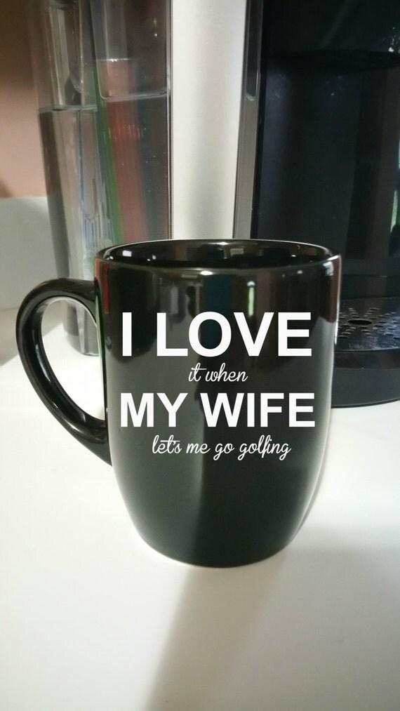 Funny Coffee Mug I Love My Wife Mug Husband Mug Christmas