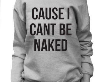 Cause I Cant Be Naked.  Offshoulder Slouchy Sweatshirt Women's.  Oversized Sweatshirt.