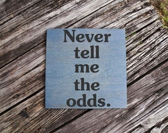 Never Tell me the Odds - Star Wars Inspired Sign. Solid Wood, Hand Painted 1-Sided Sign. Custom Made - Options Available!!