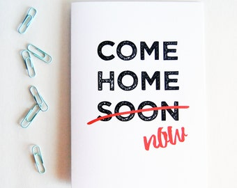 Come Home Now Greeting Card, Boyfriend Gift, Long Distance Relationship, Long Distance Boyfriend Gift, LDR Cards, Greeting Cards