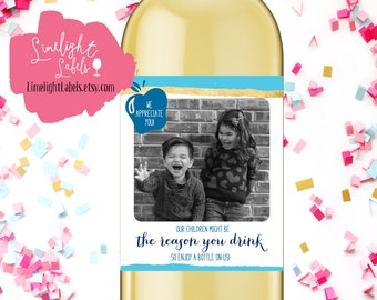 Teacher Appreciation wine labels, my child might be the reason you drink wine labels, babysitter wine labels, neighbor wine  - style 600