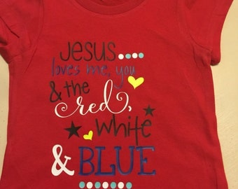Jesus Loves Me You and the Red White and Blue