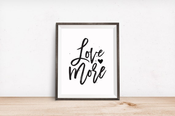 Printable Art, Love More, Inspirational Quote, Motivational Print, Typography Quote, Art Prints, Digital Download Print, Quote Printables