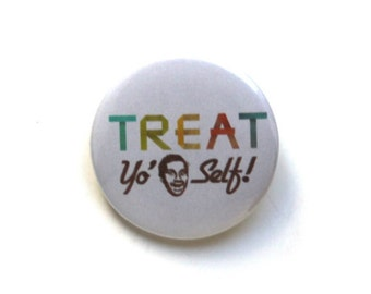 "Treat Yo Self Parks and Rec. 1.5"" & 2.25"" Button"