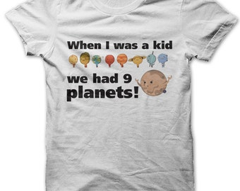 When I was a kid we had 9 planets! t-shirt