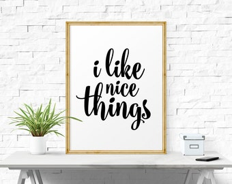 Printable Quote, I Like Nice Things, Typography Quote, Printable Art, Inspirational Print, Motivational Poster Home Decor Typographic Print