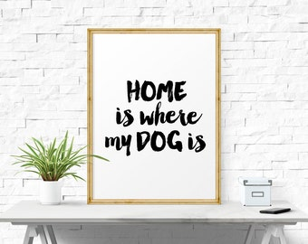 Printable Poster, Home Is Where My Dog Is, Printable Quote, Home Decor, Typography Wall Art, Motivational Art, Inspirational Quote