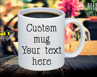 ANY TEXT Coffee/Tea Custom Mug, Choose Your text mug, Personalised Mug, Statement Mug Quote Inspirational Gift for father mother office home