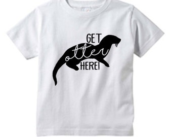 Toddler Graphic Tee - Get Otter Here - White Tee Shirt Little Kids Animal Top - Unique Kids Gift - Toddler Birthday