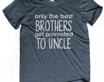 UNCLE GIFT only the best brothers get promoted to uncle t-shirt Unclesaurus rex New uncle Best uncle ever tshirt Awesome uncle looks like