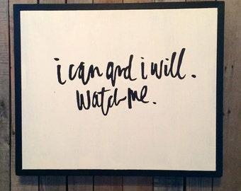 I can and I will. Watch me. Wood Sign