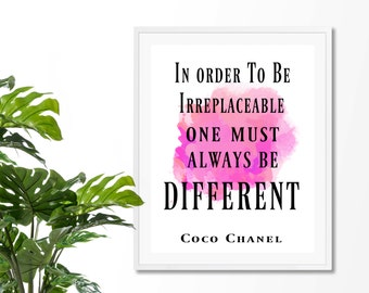 In Order To Be Irreplaceable One Always Has  To Be Different Art Print, Coco Chanel Quote,Fashion Quote Print, Art Inspirational Quote