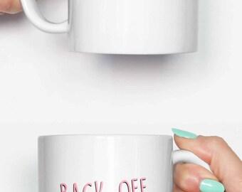 Back off motherf*cker - funny mug, coffee mug, office mug, gifts for him, cute mug, birthday mug, gifts for her 4C063