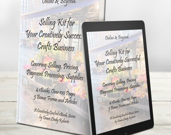 Selling Kit For Your Creatively Successful Crafts Business: eBooks for Selling, Pricing, Payments, Supplies. 4 eBooks, 120+ Pages, 5 Forms