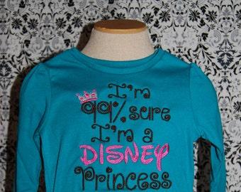 99% sure I am a Princess shirt Custom size 12m- 14 years