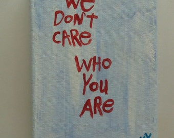 We Dont Care who You Are - Folk Art Word Painting NayArts