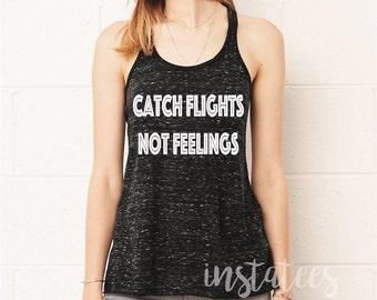 Flowy Catch Flights Not Feelings Racerback TANK TOP