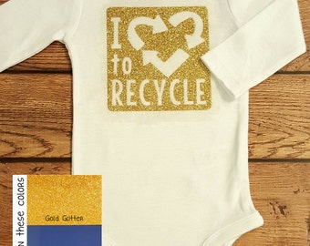 Environmental Recycling ONESIE- Girls or Boys Earth Day Humor Baby Shower Gift- Funny shirt for baby toddler infant- I love to Recycle- #015
