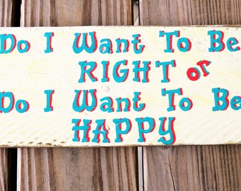 Do I Want To Be Right Or Do I Want To Be Happy SIGN - Home Office Decor - Rustic Wood Sign - Inspirational Life Phrase - Reclaimed Wood