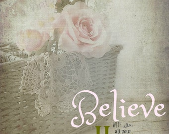 Believe with all your Heart, Shabby Chic Roses, Country Cottage, Victorian Romance, Inspirational quote, Photography Digital Print