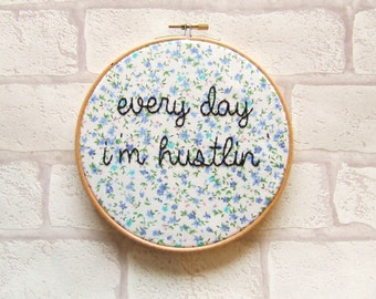 Rick Ross 'Every Day I'm Hustlin' Rap Lyrics. Hand Embroidery Hoop Art/Vintage/Retro/Hip Hop/ Rap Decor Wall Art