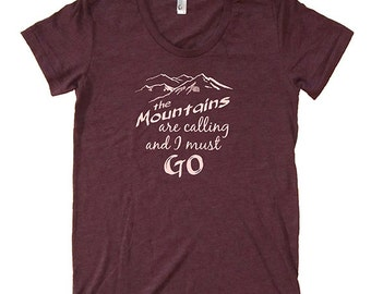 Womens Shirt The Mountains are Calling and I Must Go - Adventure T Shirt - Womens Tri Blend Heather Black or 50/50 Plum - Sizes S, M, L, XL