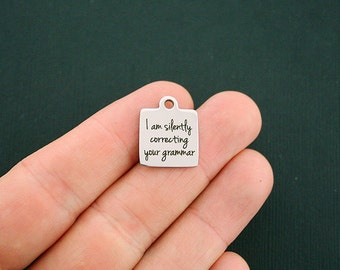 Grammar Stainless Steel Charm - I am Silently Correcting Your - Exclusive Line - Quantity Options - BFS517