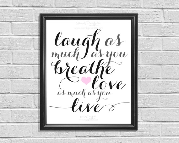 Love Wall Print, Printable,  Laugh as Much as you Breath Wall Print, Valentines Gift, Love Live Quote