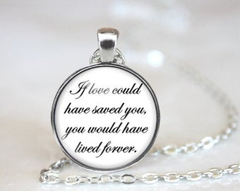Memorial Necklace - If Love Could Have Saved You - You Would Have Lived Forever - Memorial Jewelry - Sympathy Gift - Lost Loved One Gift
