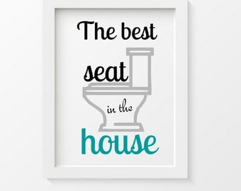 Funny Bathroom Print, Funny quote, the best seat in the house, bathroom wall art, reminder