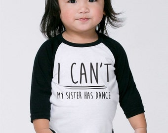 I Can't My Sister Has Dance ~ Baby Toddler Girls Shirt ~ Cute Top Little Girls Dancewear  Black White Raglan Apparel Brother Sister Sibling
