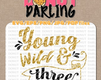 Instant Download: Young wild and three SVG, EPS, PNG, jpg, & pdf files \