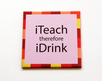 iTeach Magnet, Fridge magnet, magnet, Kitchen Magnet, Funny Magnet, iTeach therefore iDrink, Funny gift for teacher, teacher gift (5484)