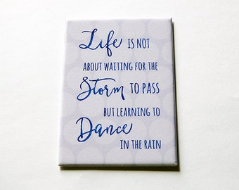 Inspirational saying magnet, Fridge magnet, ACEO, Life not about waiting for the storm to pass but learning to dance in the rain (5611)
