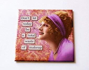Humorous Magnet, Fridge magnet, Funny Magnet, Humor, Retro, Kitchen Magnet, magnet, Don't let today be a total waste of makeup (5693)