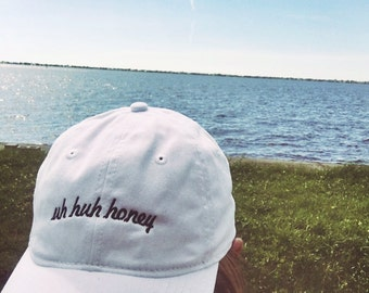 Uh Huh Honey- Hat Embroidered