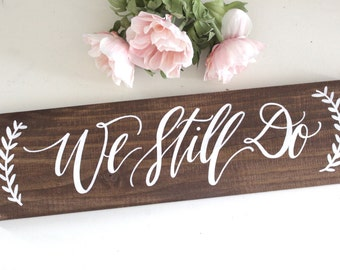 We Still Do Sign Sign, Rustic Wedding Signs, Anniversary Gift, Photo Prop Sign, Rustic Farmhouse Home Decor | Mulberry Market Designs