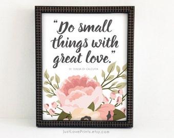 Do Small Things With Great Love - St. Teresa of Calcutta - Catholic Art - 8x10 Print