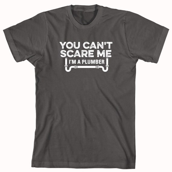 You Can't Scare Me I'm A Plumber Shirt - blue collar worker, plumbing, pipes, gift idea - ID: 911