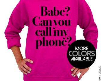 Babe? Can you call my phone? Crew Neck Sweatshirt