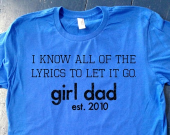Girl Dad Let It Go Shirt - Great for Father's Day, Baby Showers, New Dads
