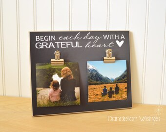 Grateful Picture Frame -- Begin Each Day With A Grateful Heart -- Thanksgiving Frame, Gratitude Gift, Expressions of Gratitude 8x10 Frame
